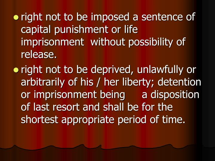 right not to be imposed a sentence of  capital punishment or life imprisonment  without possibility of  release.
