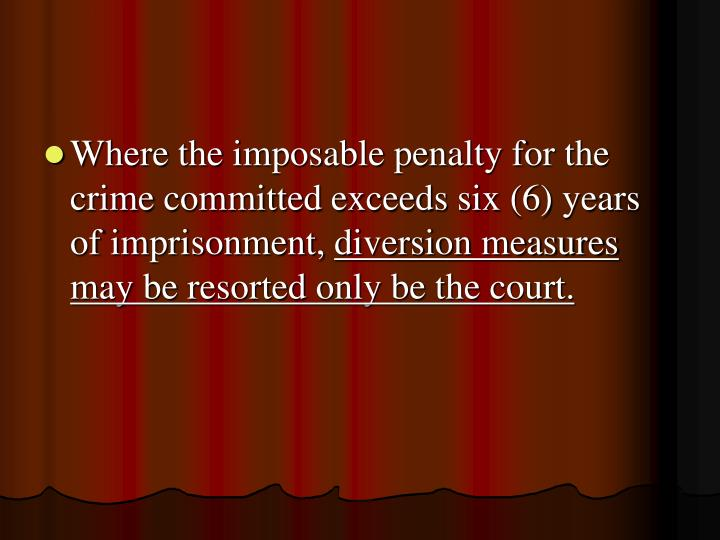 Where the imposable penalty for the crime committed exceeds six (6) years of imprisonment,