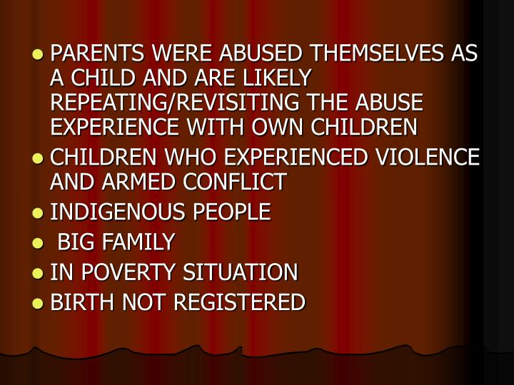 PARENTS WERE ABUSED THEMSELVES AS A CHILD AND ARE LIKELY REPEATING/REVISITING THE ABUSE EXPERIENCE WITH OWN CHILDREN