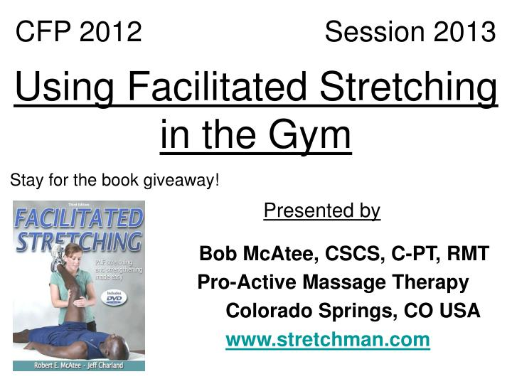 Cfp 2012 session 2013 using facilitated stretching in the gym