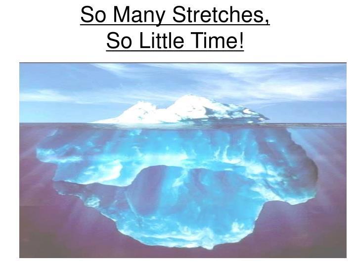 So Many Stretches,