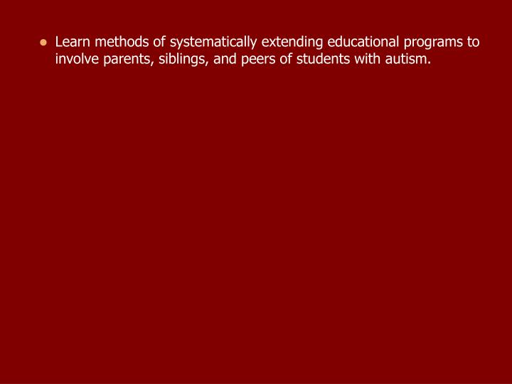 Learn methods of systematically extending educational programs to involve parents, siblings, and peers of students with autism.