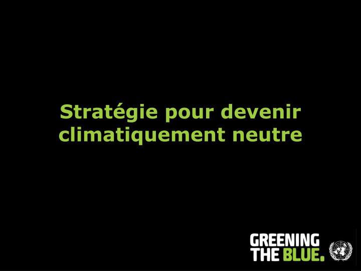 Stratégie pour devenir climatiquement neutre