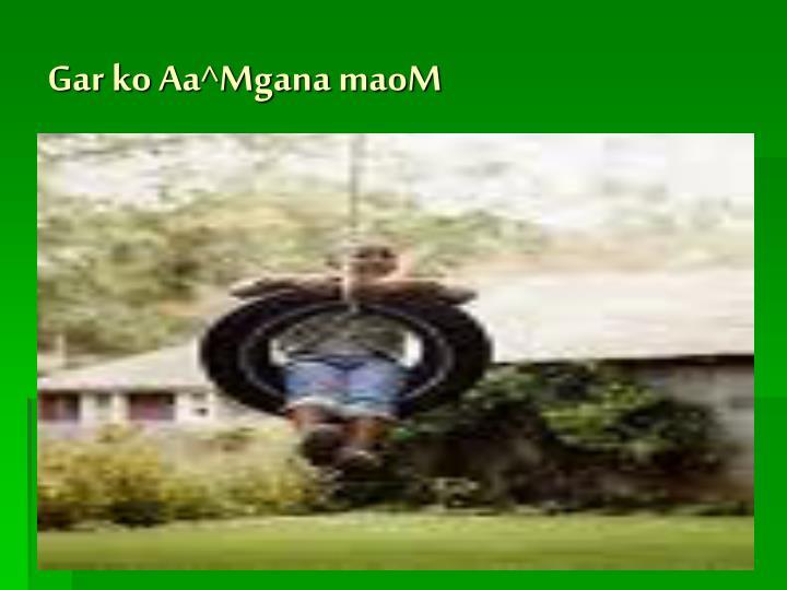 Gar ko Aa^Mgana maoM