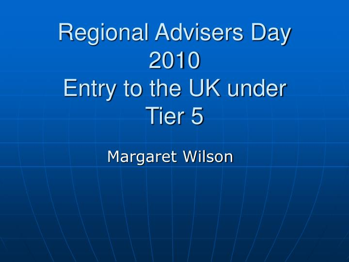 regional advisers day 2010 entry to the uk under tier 5 n.