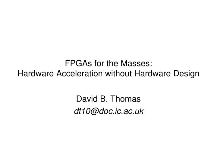 Fpgas for the masses hardware acceleration without hardware design