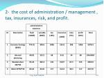 2 the cost of administration management tax insurances risk and profit