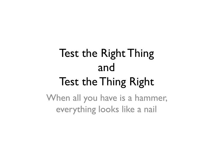Test the Right Thing