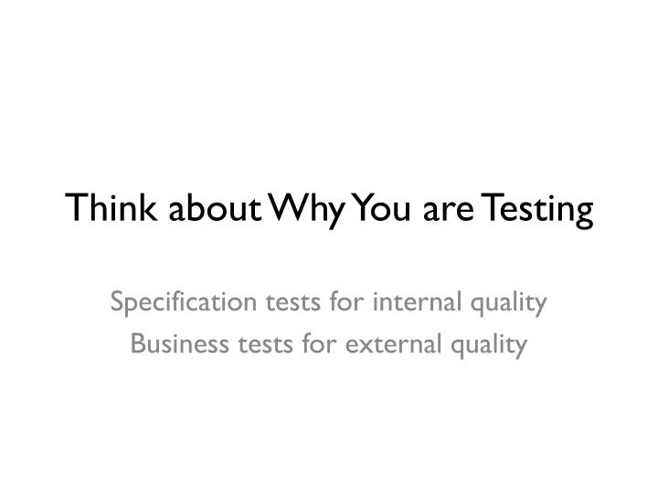 Think about Why You are Testing