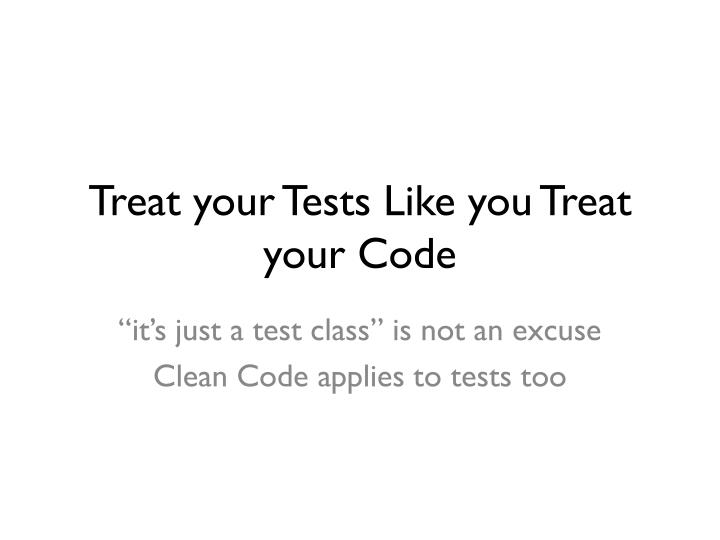 Treat your Tests Like you Treat your Code