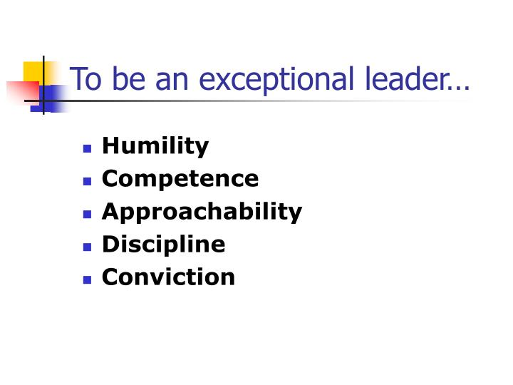 To be an exceptional leader…