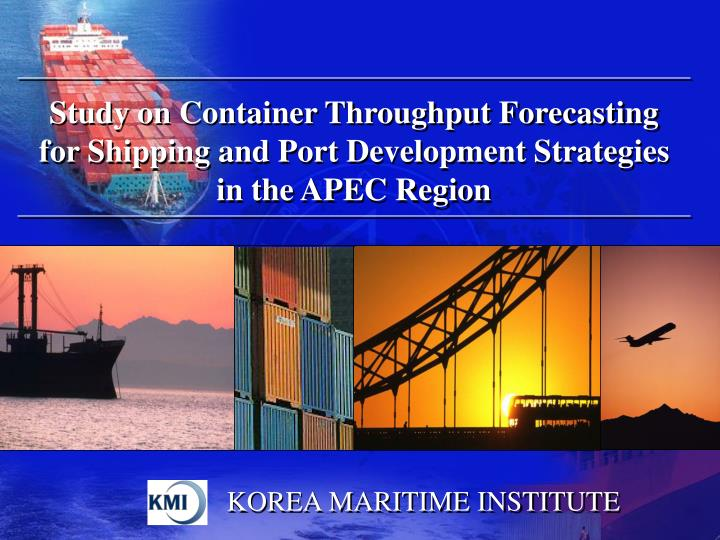 Study on Container Throughput Forecasting for Shipping and Port Development Strategies in the APEC R...
