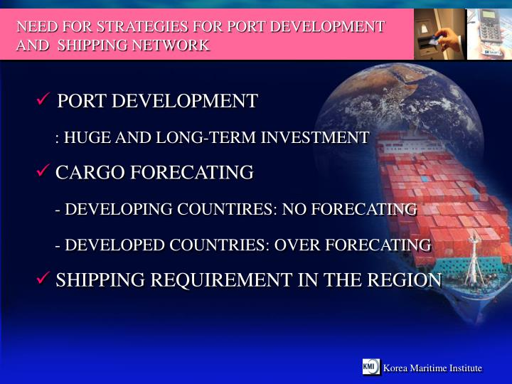 NEED FOR STRATEGIES FOR PORT DEVELOPMENT AND  SHIPPING NETWORK