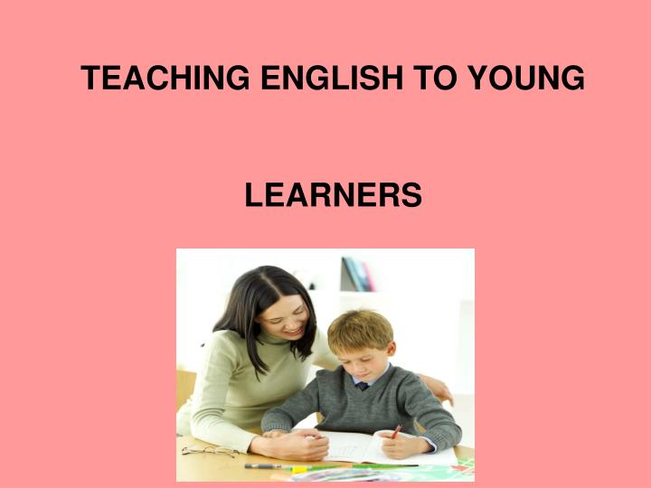 PPT - TEACHING ENGLISH TO YOUNG LEARNERS PowerPoint