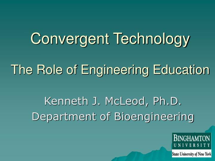Convergent technology the role of engineering education