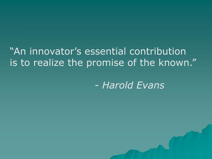 """An innovator's essential contribution"