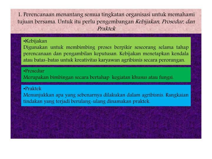 1. Perencanaan menantang semua tingkatan organisasi untuk memahami tujuan bersama. Untuk itu perlu pengembangan