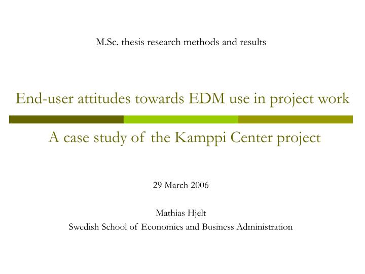 end user attitudes towards edm use in project work a case study of the kamppi center project n.