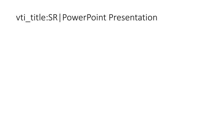 vti_title:SR|PowerPoint Presentation
