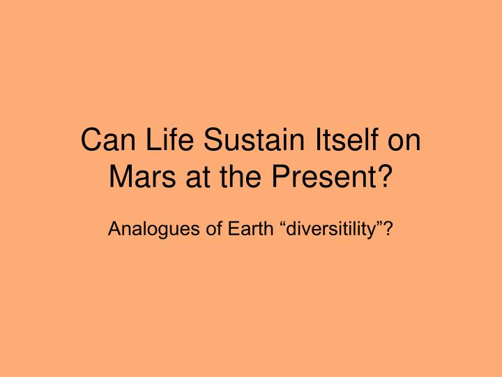 Can Life Sustain Itself on Mars at the Present?