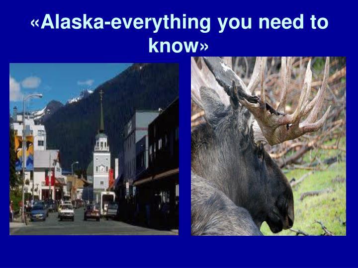 «Alaska-everything you need to know»