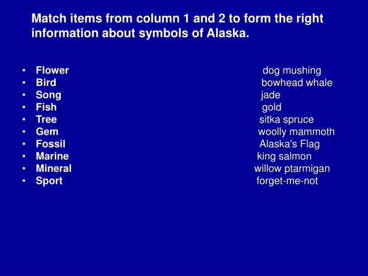Match items from column 1 and 2 to form the right information about symbols of Alaska.