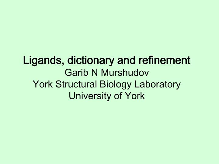 Ligands, dictionary and refinement