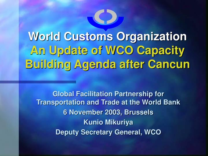 world customs organization an update of wco capacity building agenda after cancun n.