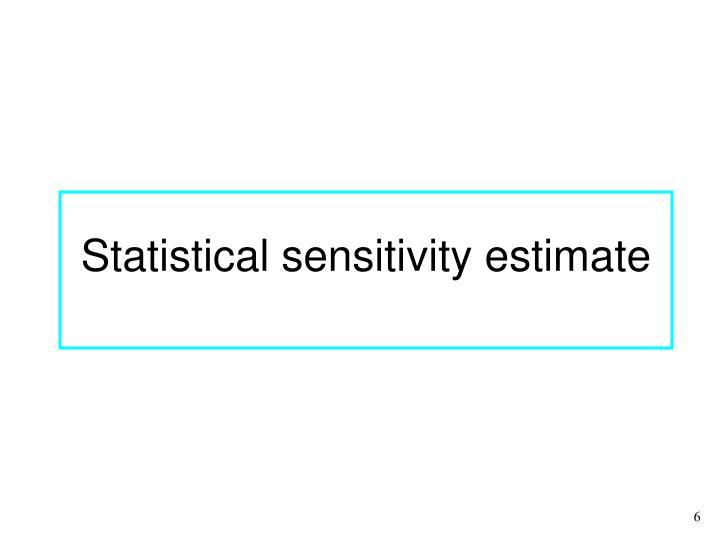 Statistical sensitivity estimate
