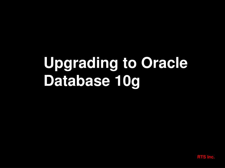 Upgrading to Oracle Database 10g