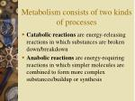 metabolism consists of two kinds of processes