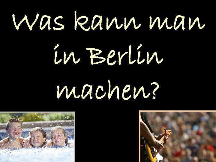 Was kann man in Berlin machen?