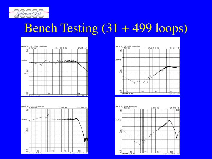 Bench Testing (31 + 499 loops)