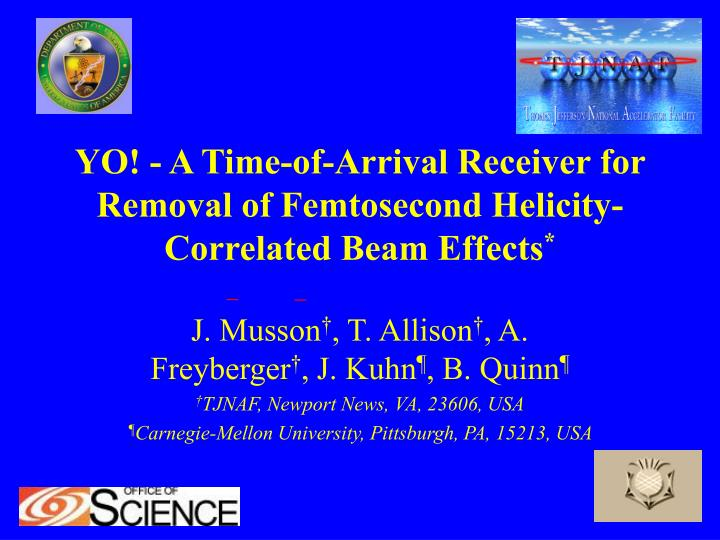 Yo a time of arrival receiver for removal of femtosecond helicity correlated beam effects