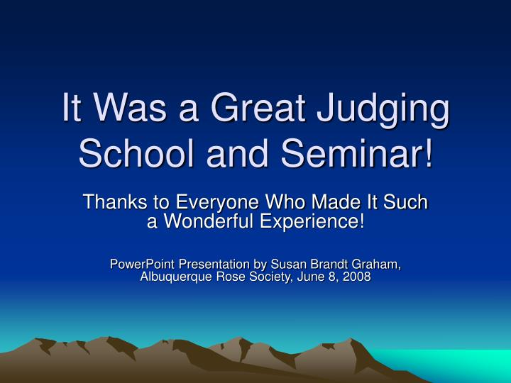 It Was a Great Judging School and Seminar!