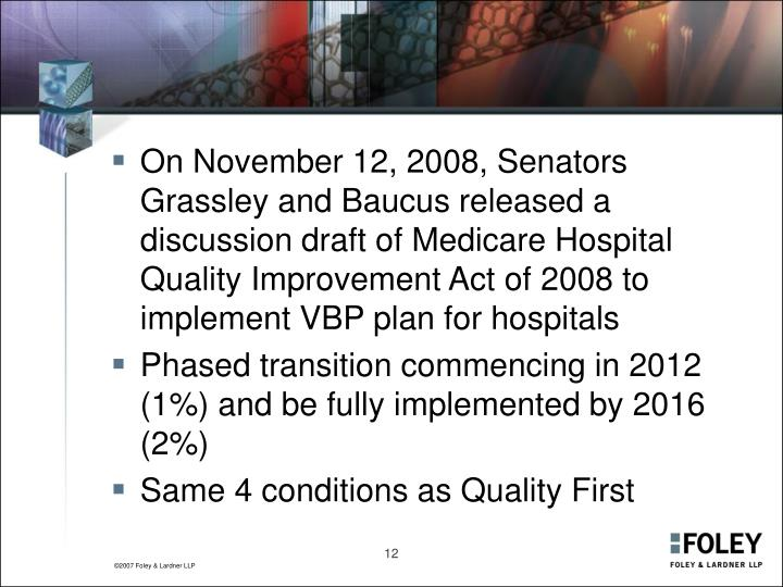 On November 12, 2008, Senators Grassley and Baucus released a discussion draft of Medicare Hospital Quality Improvement Act of 2008 to implement VBP plan for hospitals