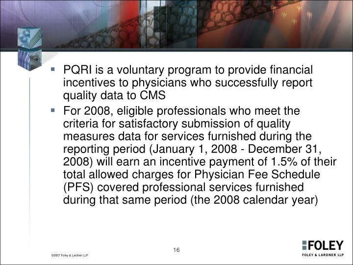 PQRI is a voluntary program to provide financial incentives to physicians who successfully report quality data to CMS