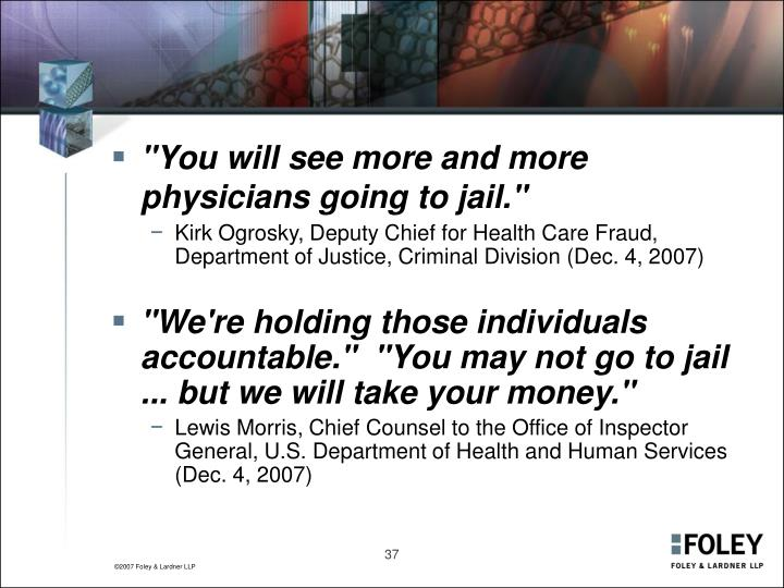 """""""You will see more and more physicians going to jail."""""""