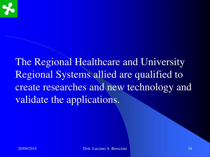 The Regional Healthcare and University Regional Systems allied are qualified to create researches and new technology and