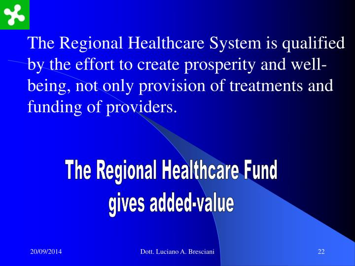 The Regional Healthcare System is qualified by the effort to create prosperity and well-being, not only provision of treatments and funding of providers.