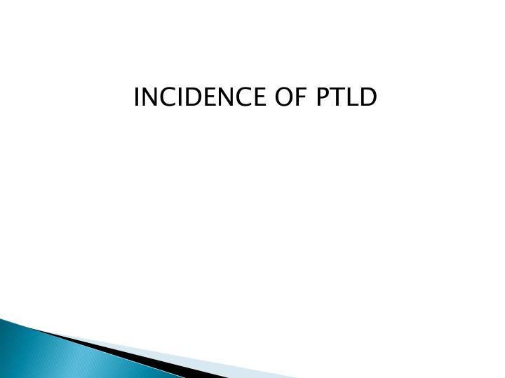 INCIDENCE OF PTLD