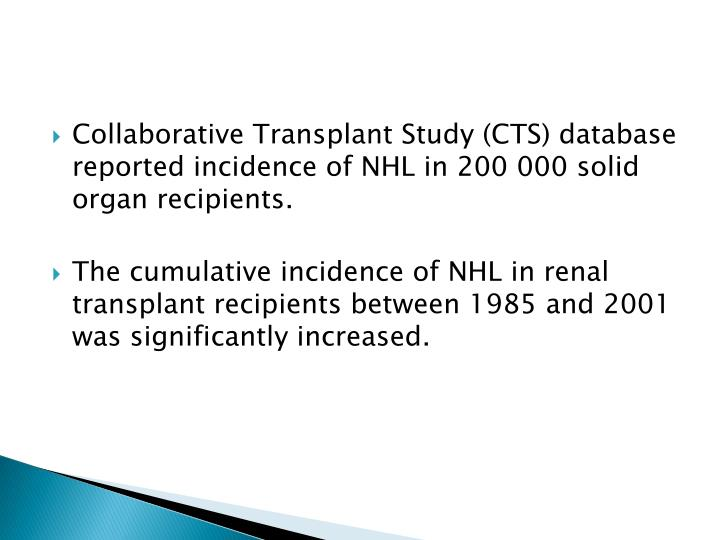 Collaborative Transplant Study (CTS) database reported incidence of NHL in 200 000 solid organ recipients.