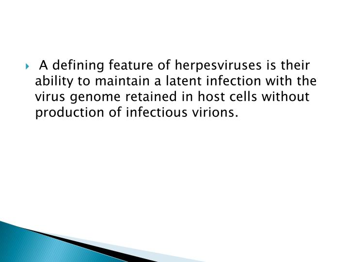 A defining feature of herpesviruses is their ability to maintain a latent infection with the virus genome retained in host cells without production of infectious virions.