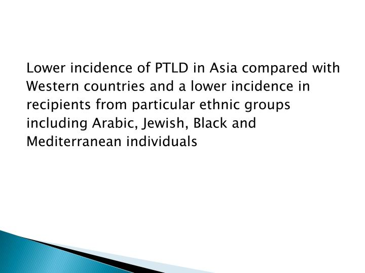 Lower incidence of PTLD in Asia compared with