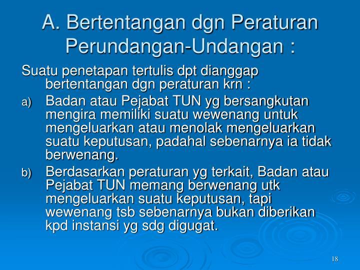A. Bertentangan dgn Peraturan Perundangan-Undangan :