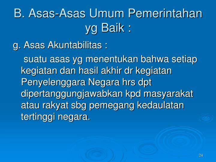 B. Asas-Asas Umum Pemerintahan yg Baik :