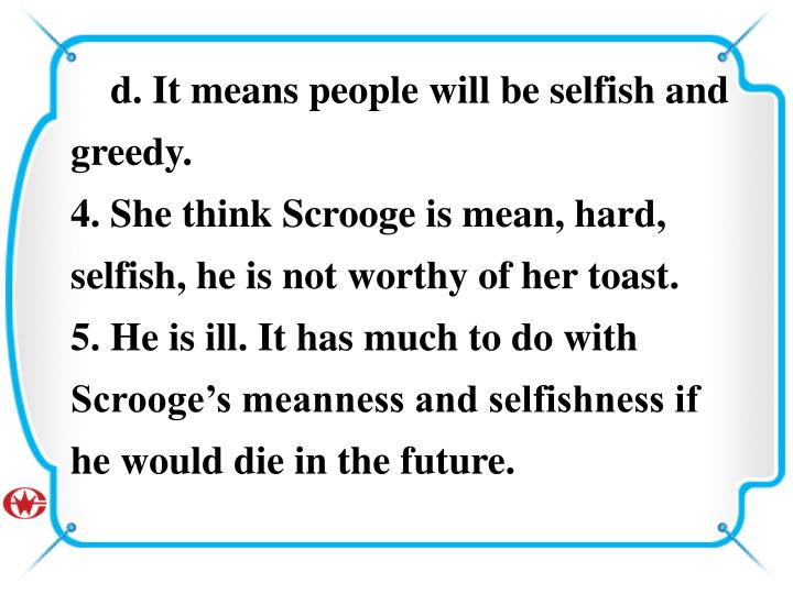 d. It means people will be selfish and greedy.