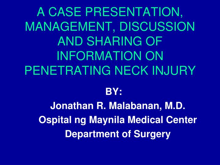 a case presentation management discussion and sharing of information on penetrating neck injury n.