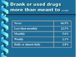 drank or used drugs more than meant to n 142