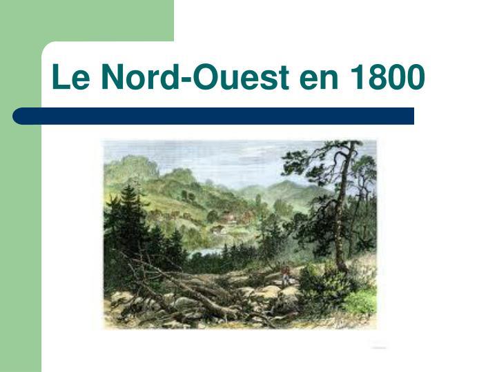 Le nord ouest en 1800